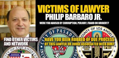 Pasadena California Corrupt Lawyer Philip Barbaro Jr