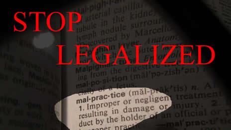 Stop Legalized Mal Practice