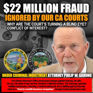 Orange County California DA Ignores 22 miillion dollar fraud scam by Attorney Philip Ganong3