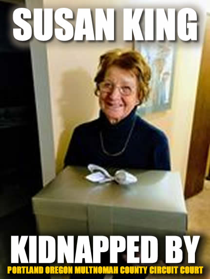Susan King Kidnapped by Portland Oregon Multnomah County Circuit Court Conservators
