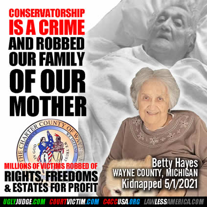 CONservatorship is a crime and robbed us of Betty Hayes